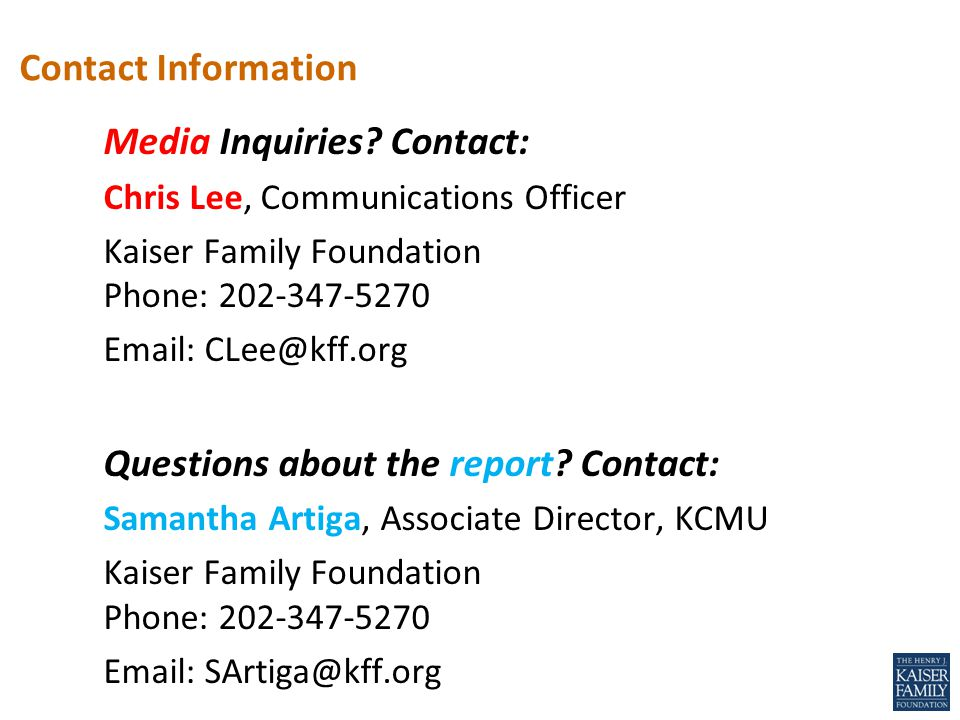 Media Inquiries? Contact: Chris Lee, Communications Officer Kaiser Family Foundation Phone: 202-347-5270 Email: CLee@kff.org Questions about the repor