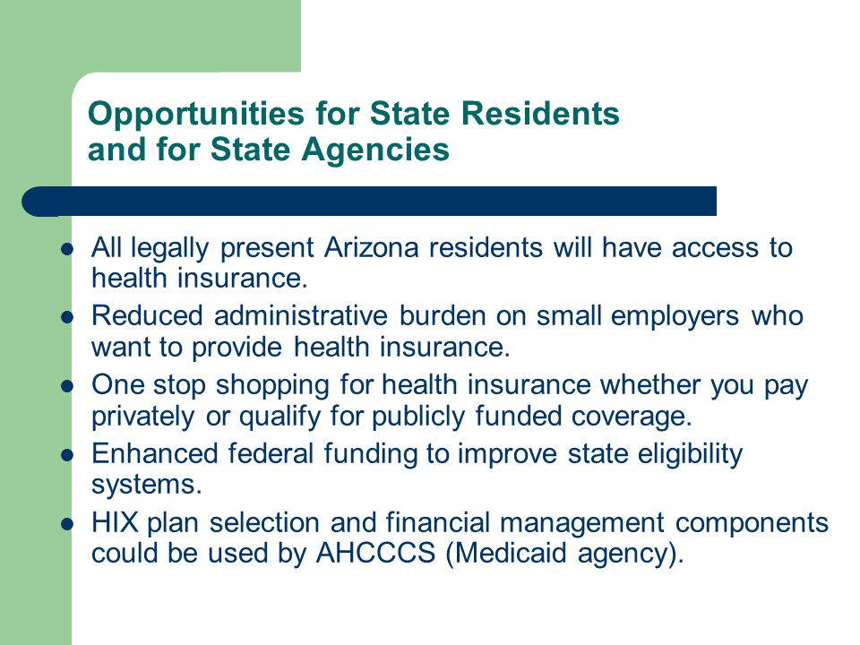 Opportunities for State Residents and for State Agencies All legally present Arizona residents will have access to health insurance.