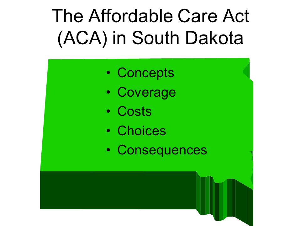 The Affordable Care Act (ACA) in South Dakota Concepts Coverage Costs Choices Consequences