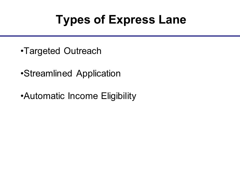Types of Express Lane Targeted Outreach Streamlined Application Automatic Income Eligibility