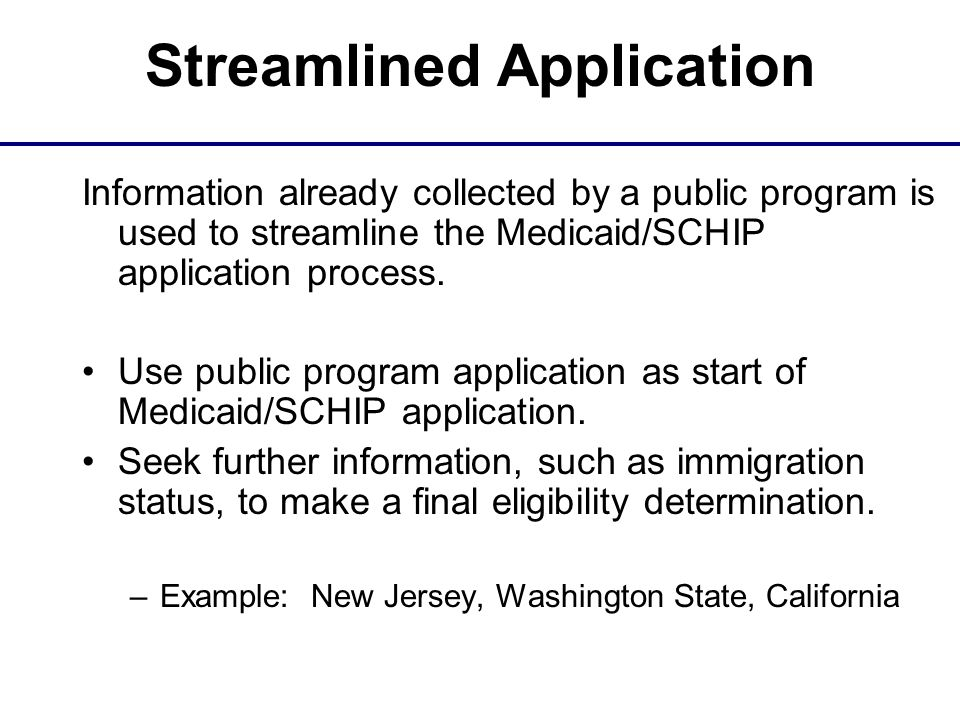 Streamlined Application Information already collected by a public program is used to streamline the Medicaid/SCHIP application process.