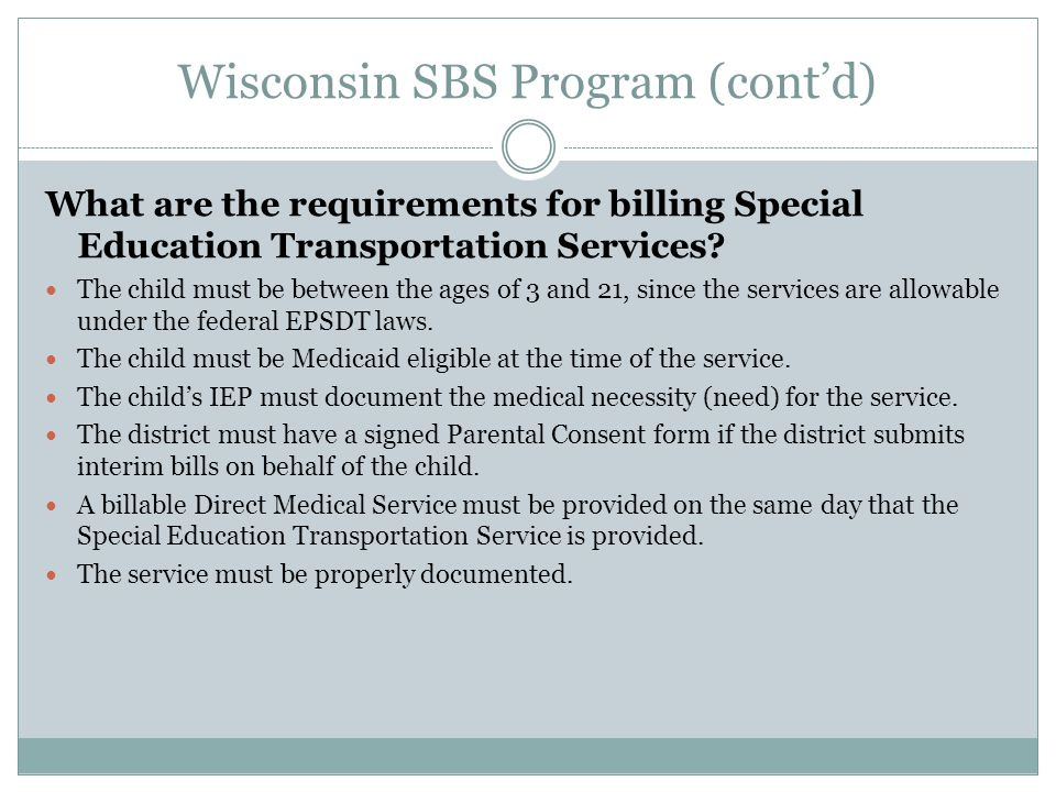 Wisconsin SBS Program (cont'd) What are the requirements for billing Special Education Transportation Services.