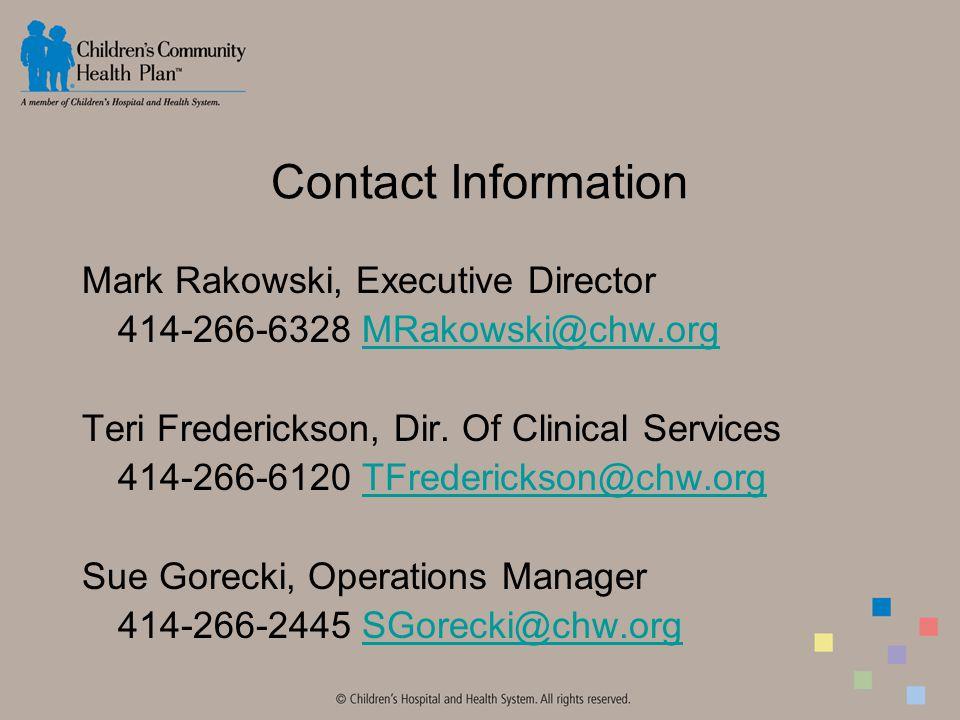 Contact Information Mark Rakowski, Executive Director 414-266-6328 MRakowski@chw.orgMRakowski@chw.org Teri Frederickson, Dir.