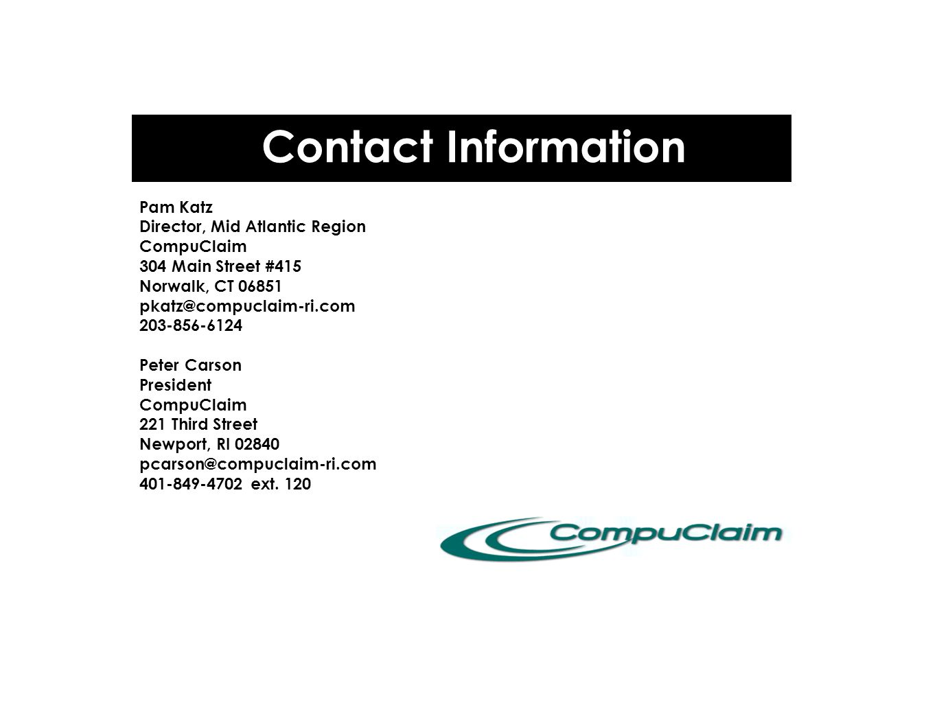 Contact Information Pam Katz Director, Mid Atlantic Region CompuClaim 304 Main Street #415 Norwalk, CT 06851 pkatz@compuclaim-ri.com 203-856-6124 Pete