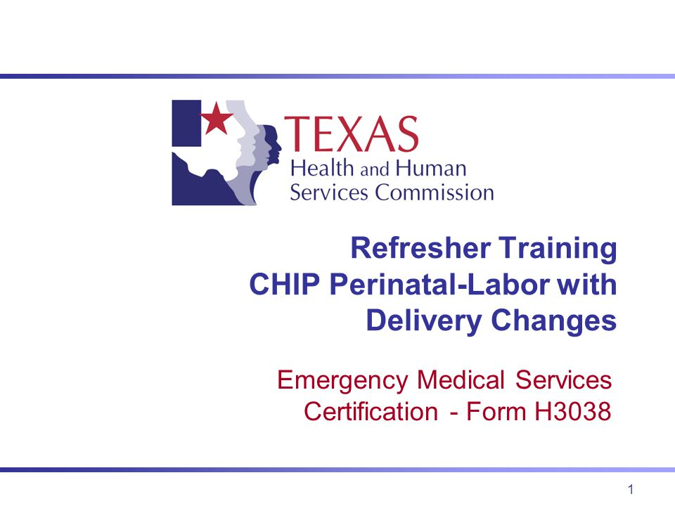 1 Refresher Training CHIP Perinatal-Labor with Delivery Changes Emergency Medical Services Certification - Form H3038