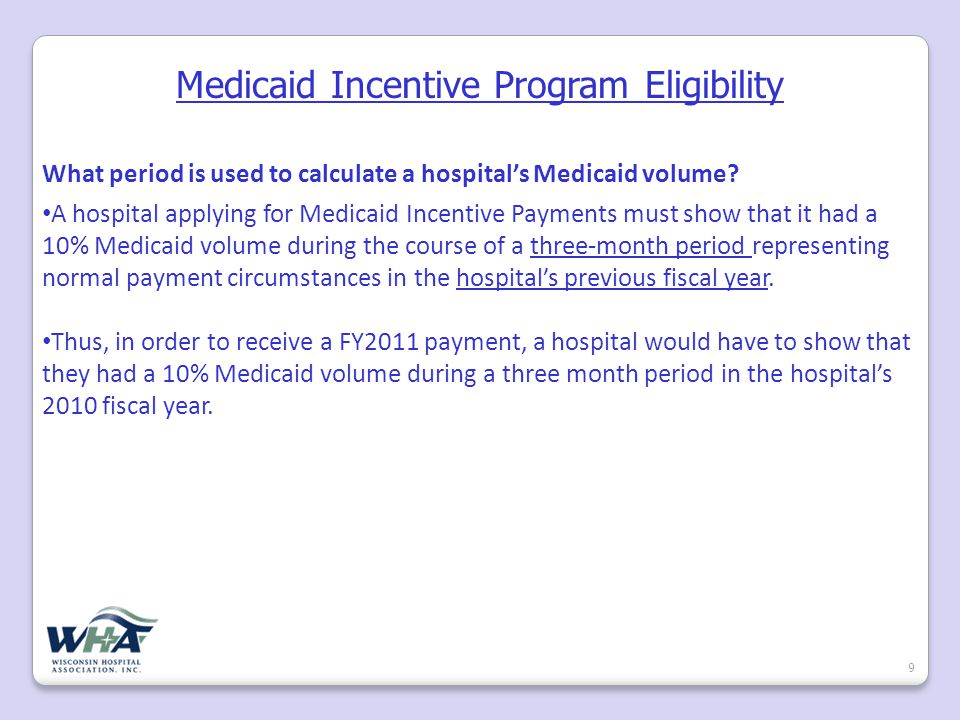 Medicaid Incentive Program Eligibility 9 What period is used to calculate a hospital's Medicaid volume.