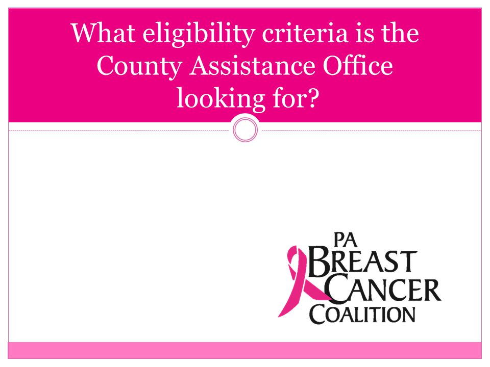 What eligibility criteria is the County Assistance Office looking for