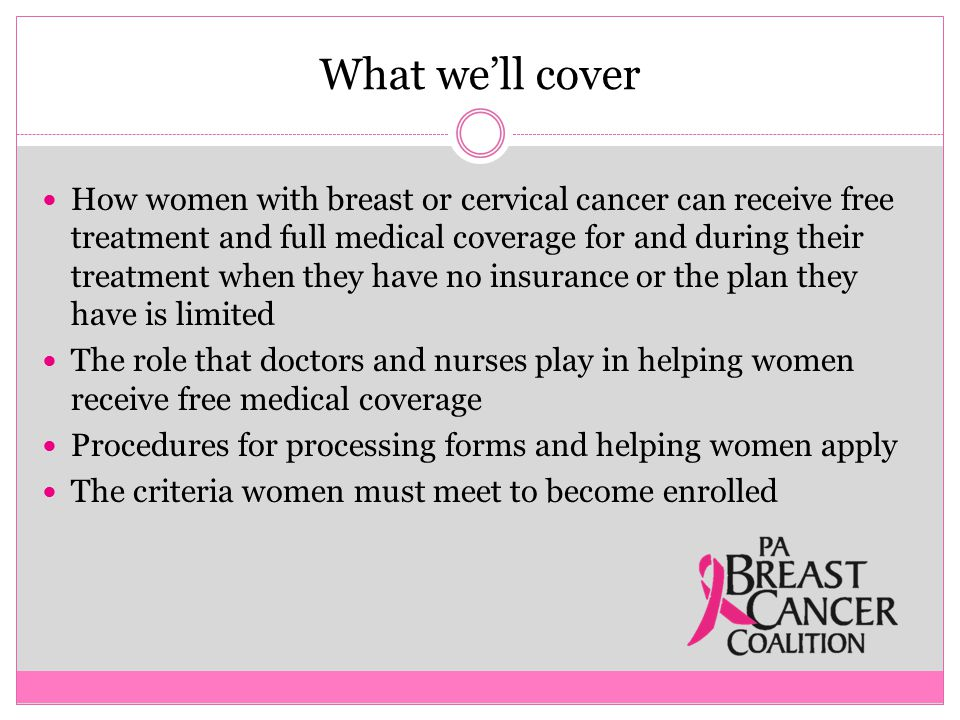 What we'll cover What's meant by creditable coverage The basics of the Commonwealth of PA's Breast and Cervical Cancer Prevention and Treatment Program (BCCPT) Important facts to help you assist your patients Where to turn for more information