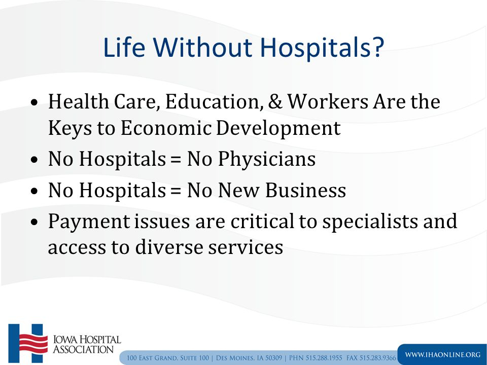Life Without Hospitals? Health Care, Education, & Workers Are the Keys to Economic Development No Hospitals = No Physicians No Hospitals = No New Busi