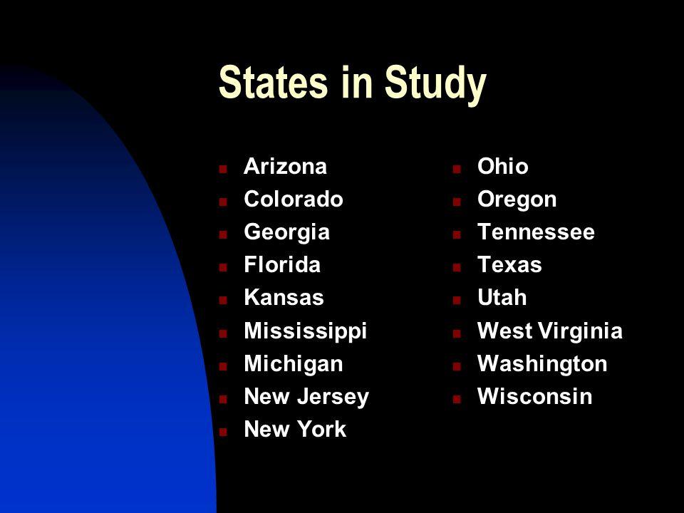 States in Study Arizona Colorado Georgia Florida Kansas Mississippi Michigan New Jersey New York Ohio Oregon Tennessee Texas Utah West Virginia Washington Wisconsin
