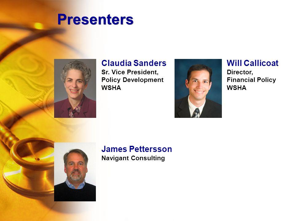Presenters Will Callicoat Director, Financial Policy WSHA Claudia Sanders Sr.