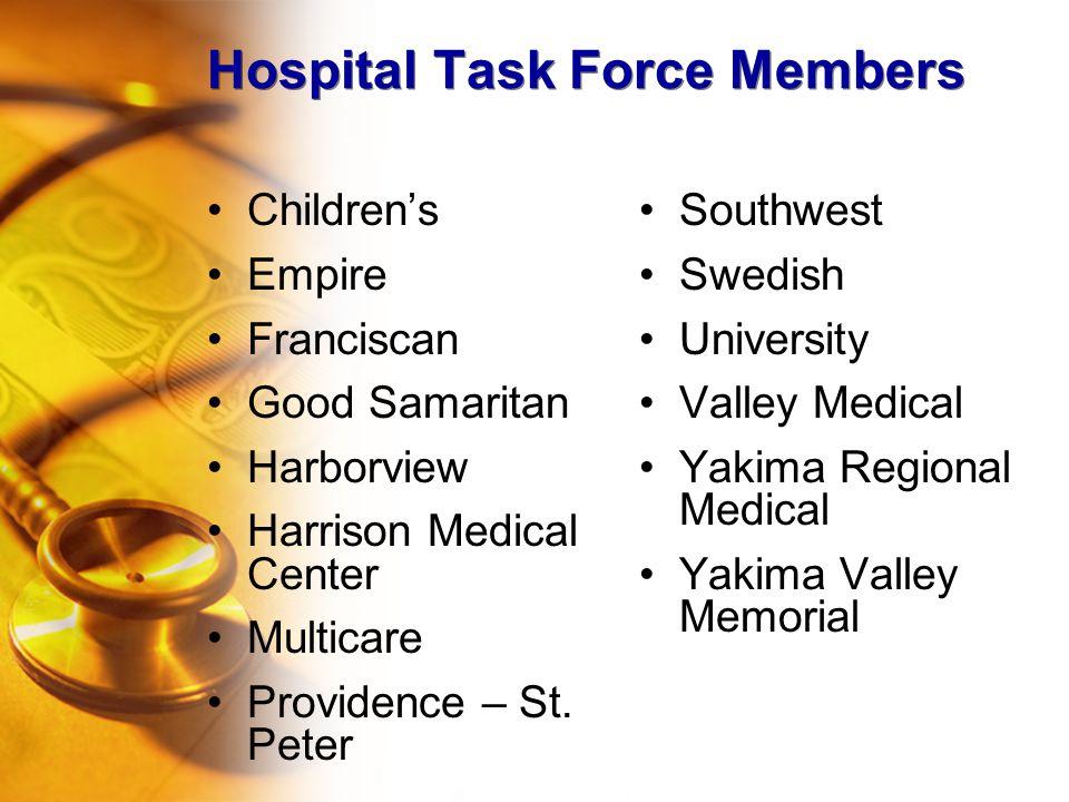Hospital Task Force Members Children's Empire Franciscan Good Samaritan Harborview Harrison Medical Center Multicare Providence – St.