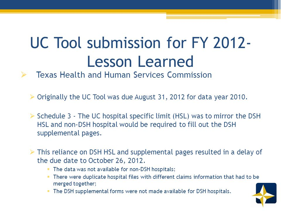 UC Tool submission for FY 2012- Lesson Learned  Texas Health and Human Services Commission  Originally the UC Tool was due August 31, 2012 for data year 2010.