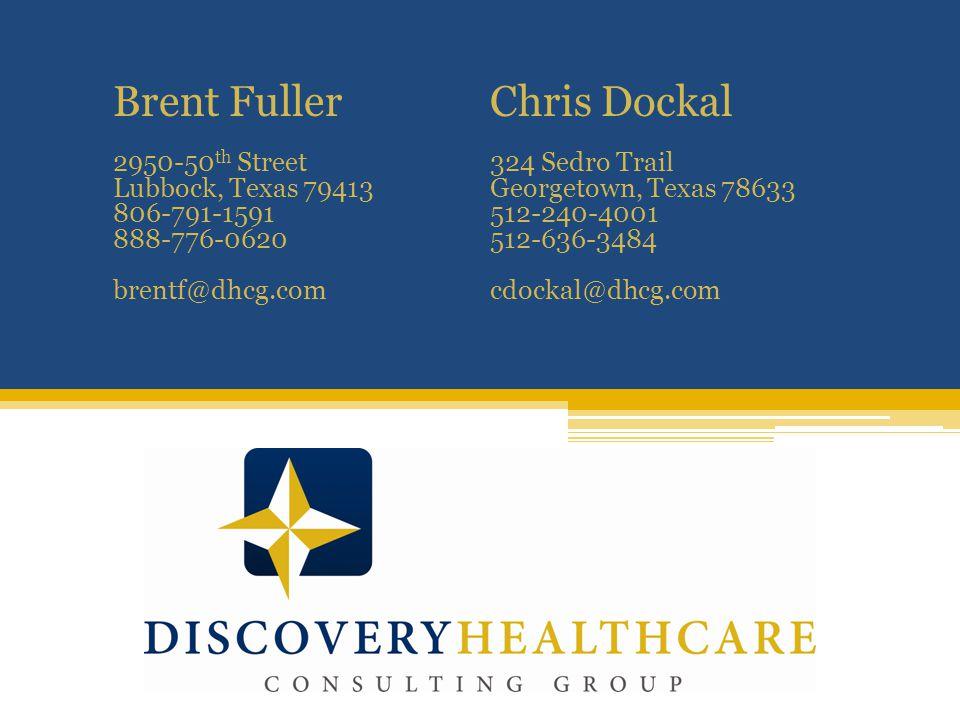 Brent FullerChris Dockal 2950-50 th Street324 Sedro Trail Lubbock, Texas 79413Georgetown, Texas 78633 806-791-1591512-240-4001 888-776-0620512-636-3484 brentf@dhcg.comcdockal@dhcg.com