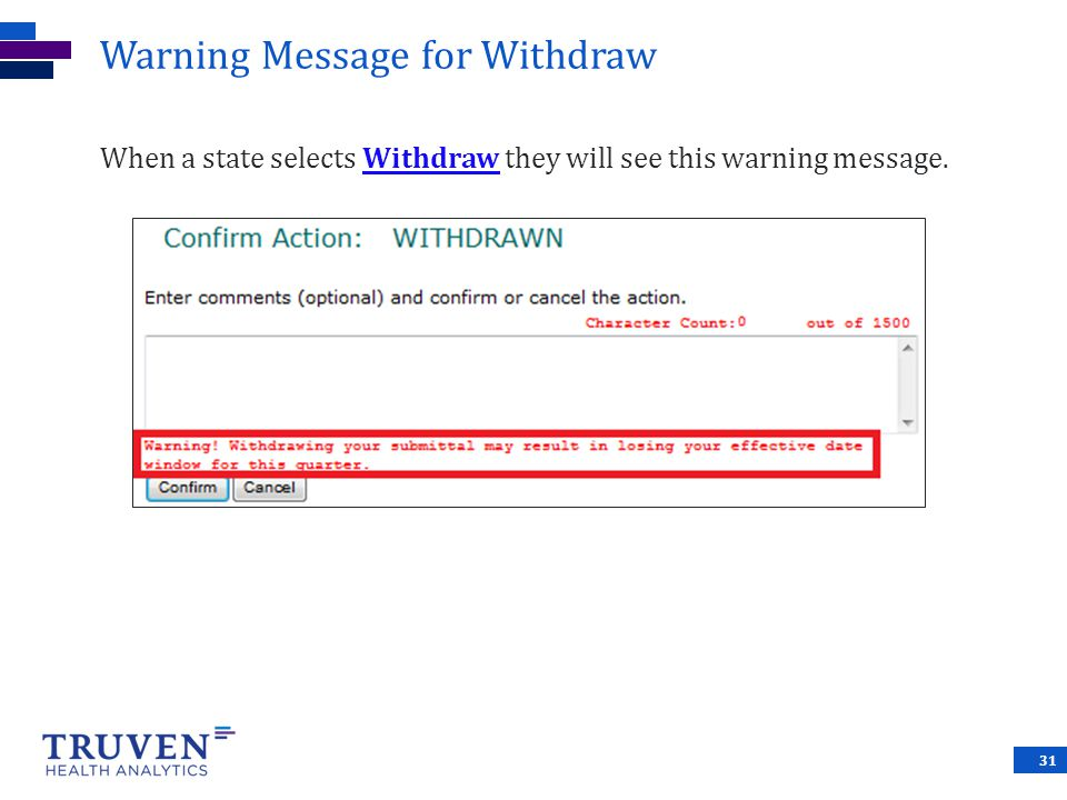 Warning Message for Withdraw When a state selects Withdraw they will see this warning message. 31