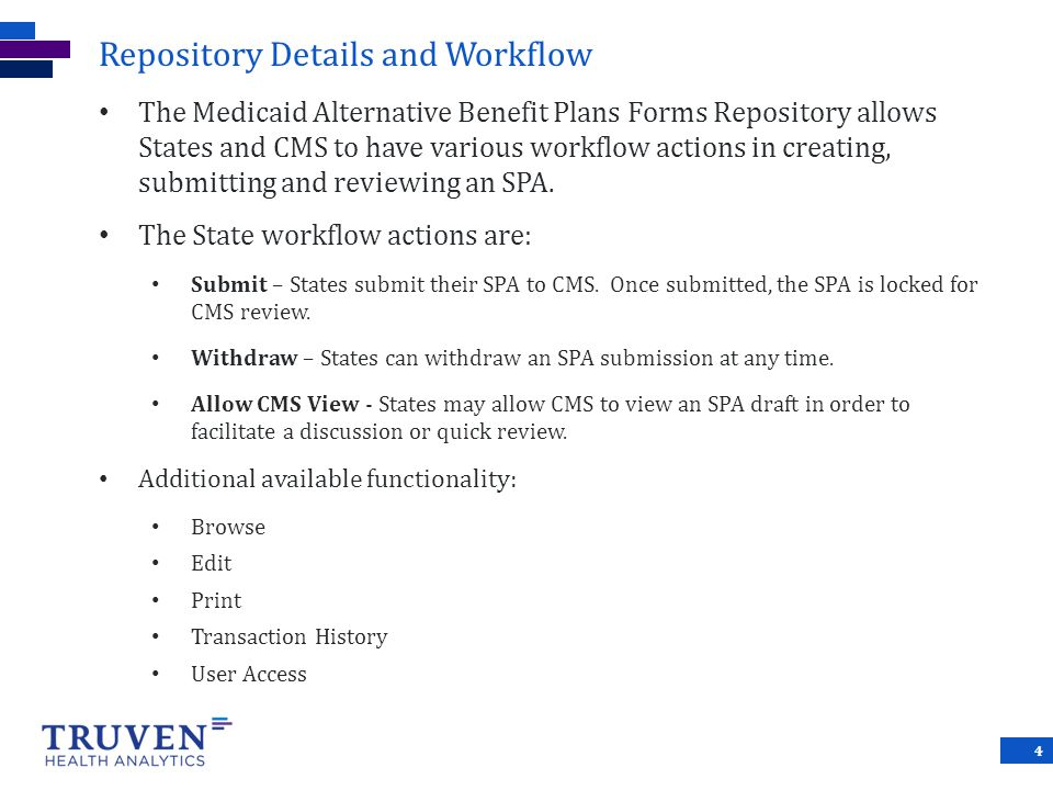Repository Details and Workflow The Medicaid Alternative Benefit Plans Forms Repository allows States and CMS to have various workflow actions in creating, submitting and reviewing an SPA.