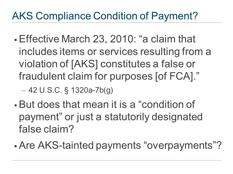 "AKS Compliance Condition of Payment?  Effective March 23, 2010: ""a claim that includes items or services resulting from a violation of [AKS] constitu"