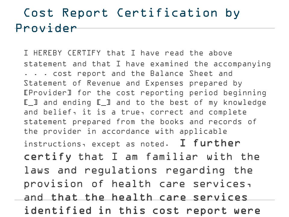 Cost Report Certification by Provider I HEREBY CERTIFY that I have read the above statement and that I have examined the accompanying... cost report a