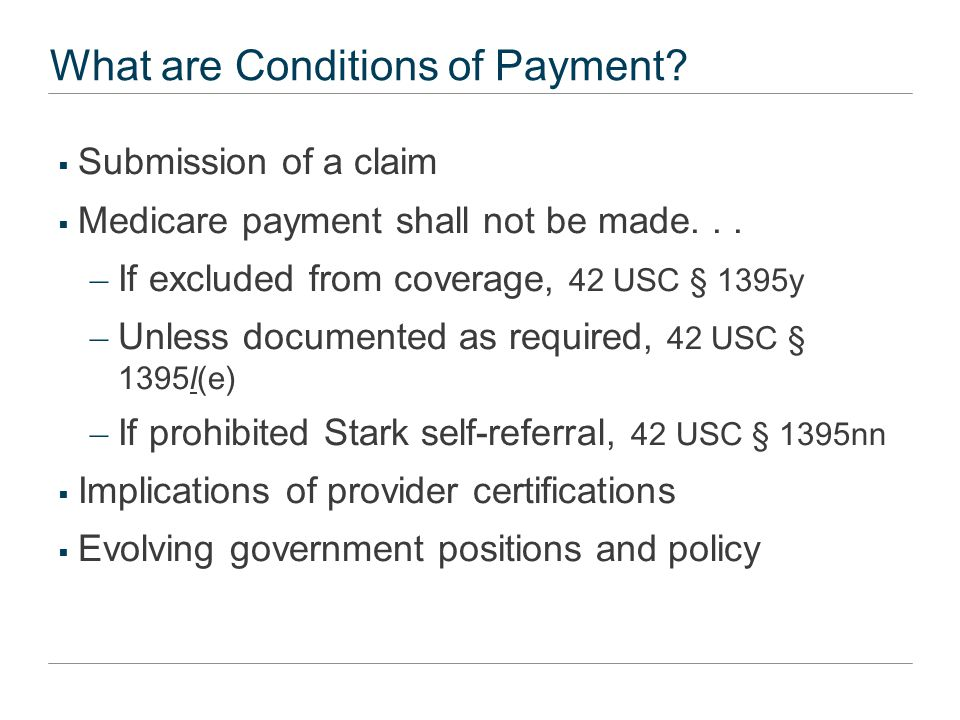 What are Conditions of Payment?  Submission of a claim  Medicare payment shall not be made... – If excluded from coverage, 42 USC § 1395y – Unless d