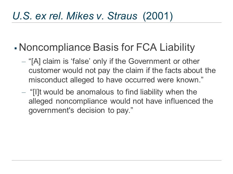 "U.S. ex rel. Mikes v. Straus (2001)  Noncompliance Basis for FCA Liability – ""[A] claim is 'false' only if the Government or other customer would not"