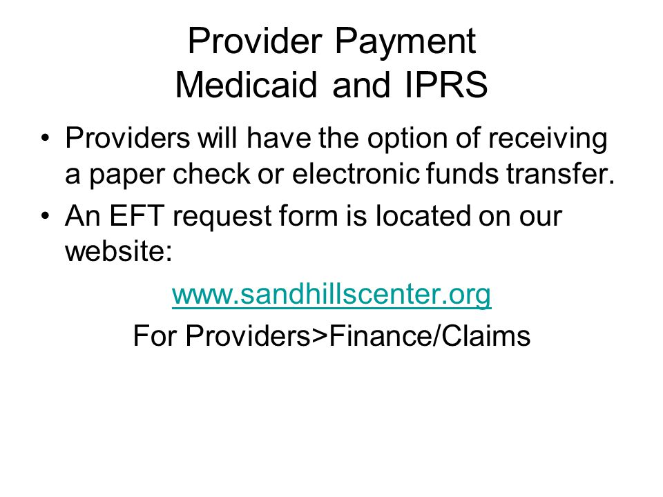 IPRS Claims Submission Can be submitted : Provider Connect Web Portal User Guide is located on the SHC Website www.Sandhillscenter.org For Providers>Finance/Claims HIPAA standard EDI Transaction Files 837 Professional Health Care Claim Companion Guides are located on the SHC Website www.sandhillscenter.org For Provider>Finance/Claims