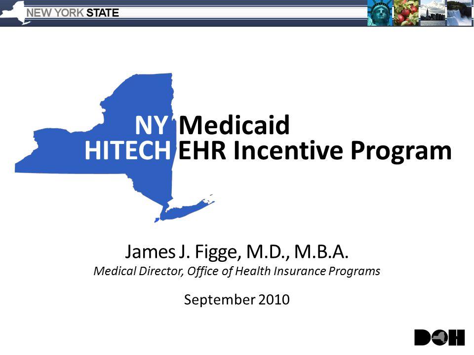 NYMedicaid HITECHEHR Incentive Program James J. Figge, M.D., M.B.A.