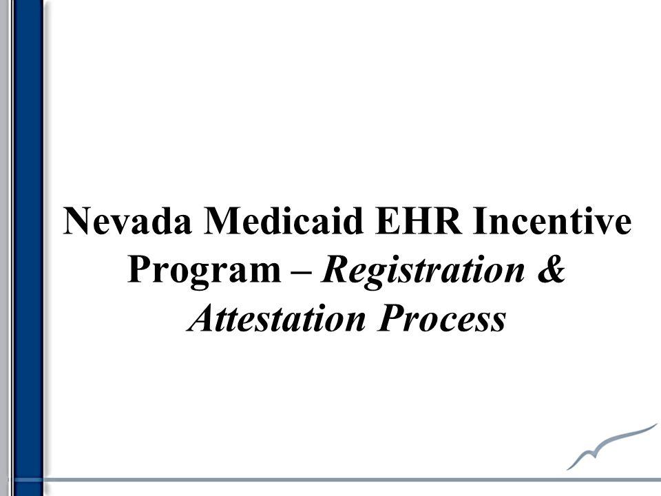 Nevada Medicaid EHR Incentive Program – Registration & Attestation Process