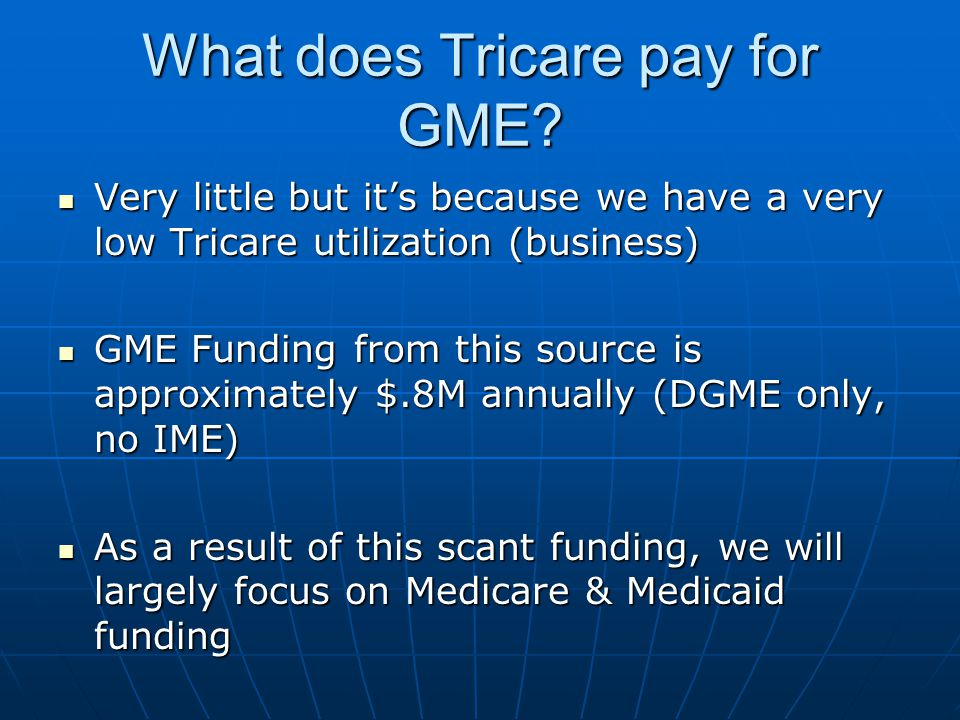 What does Tricare pay for GME? Very little but it's because we have a very low Tricare utilization (business) Very little but it's because we have a v