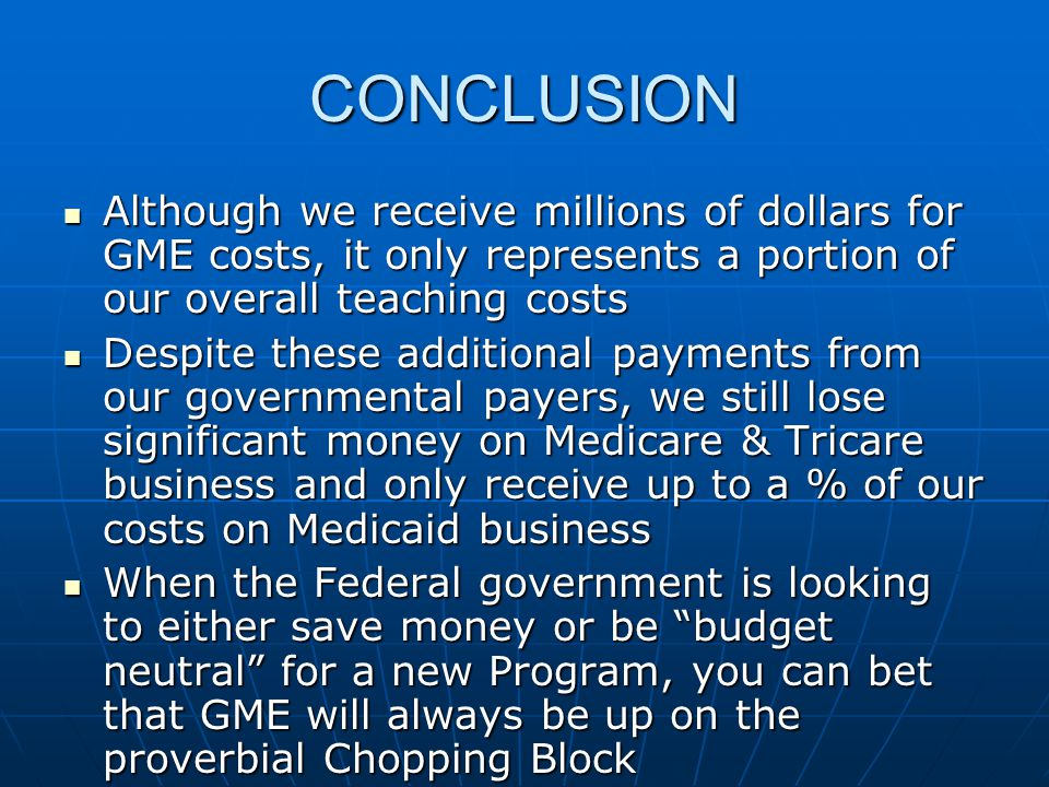 CONCLUSION Although we receive millions of dollars for GME costs, it only represents a portion of our overall teaching costs Although we receive milli