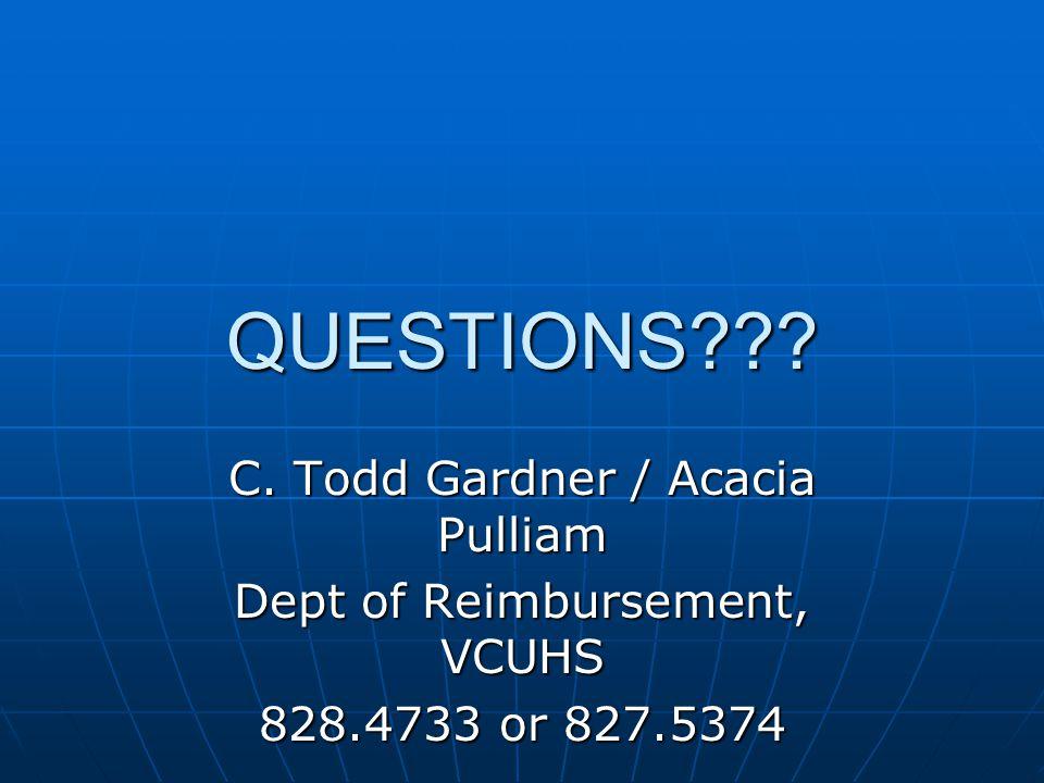 QUESTIONS C. Todd Gardner / Acacia Pulliam Dept of Reimbursement, VCUHS 828.4733 or 827.5374