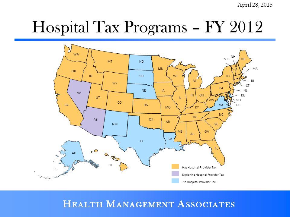 Hospital Tax Programs – FY 2012 April 28, 2015 CA WI WA OR ID WY CO UT AZ NM NV TX MN IA MO OK NE KS SD NDMT MA AL LA FL TN MI IN OH IL PA AK WV VA KY