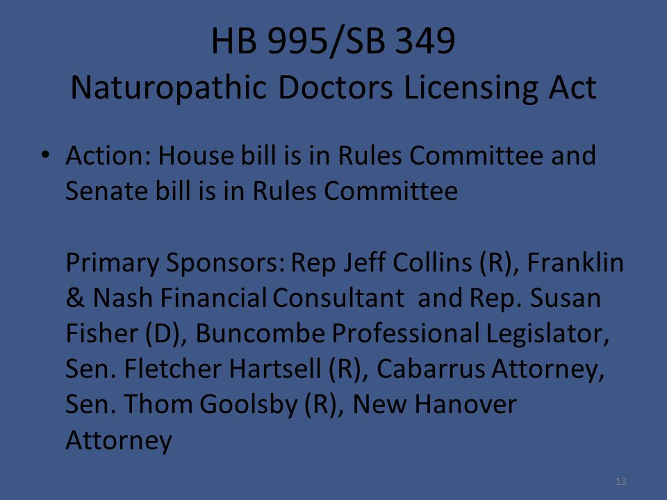 HB 995/SB 349 Naturopathic Doctors Licensing Act Action: House bill is in Rules Committee and Senate bill is in Rules Committee Primary Sponsors: Rep Jeff Collins (R), Franklin & Nash Financial Consultant and Rep.