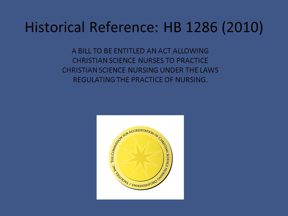 A BILL TO BE ENTITLED AN ACT ALLOWING CHRISTIAN SCIENCE NURSES TO PRACTICE CHRISTIAN SCIENCE NURSING UNDER THE LAWS REGULATING THE PRACTICE OF NURSING.