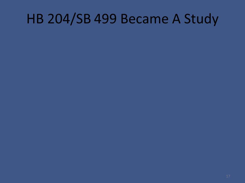 17 HB 204/SB 499 Became A Study