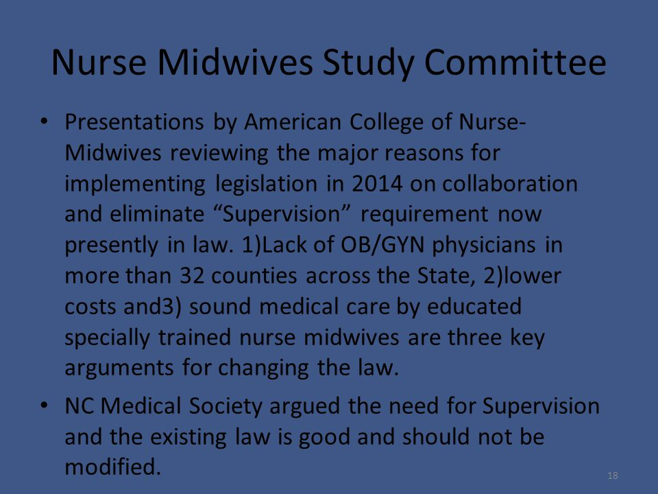 Nurse Midwives Study Committee Presentations by American College of Nurse- Midwives reviewing the major reasons for implementing legislation in 2014 on collaboration and eliminate Supervision requirement now presently in law.