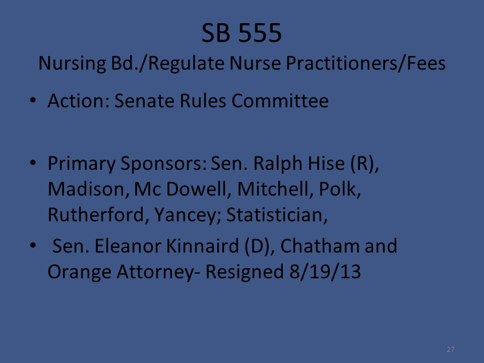 SB 555 Nursing Bd./Regulate Nurse Practitioners/Fees Action: Senate Rules Committee Primary Sponsors: Sen.