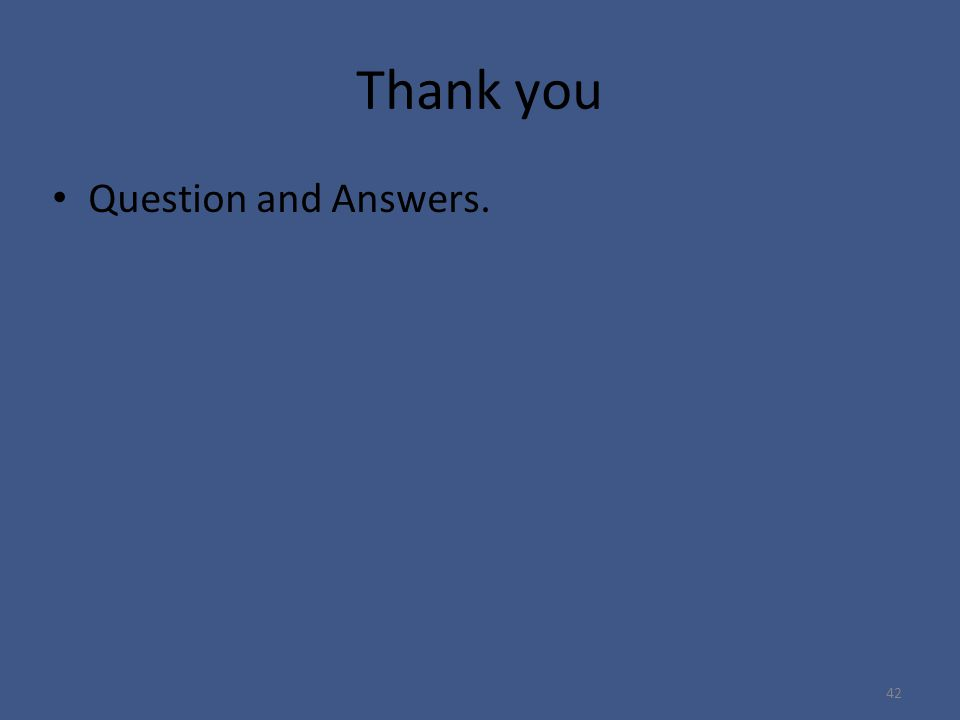 Thank you Question and Answers. 42
