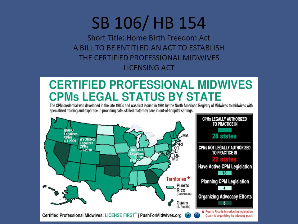 SB 106/ HB 154 Short Title: Home Birth Freedom Act A BILL TO BE ENTITLED AN ACT TO ESTABLISH THE CERTIFIED PROFESSIONAL MIDWIVES LICENSING ACT