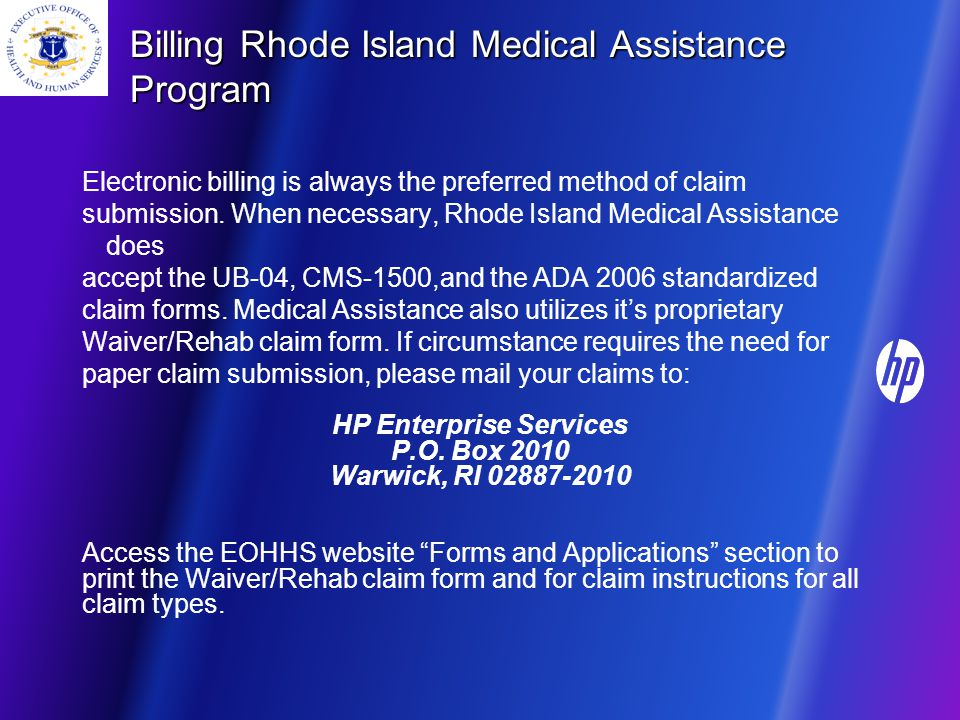 Billing Rhode Island Medical Assistance Program Electronic billing is always the preferred method of claim submission.