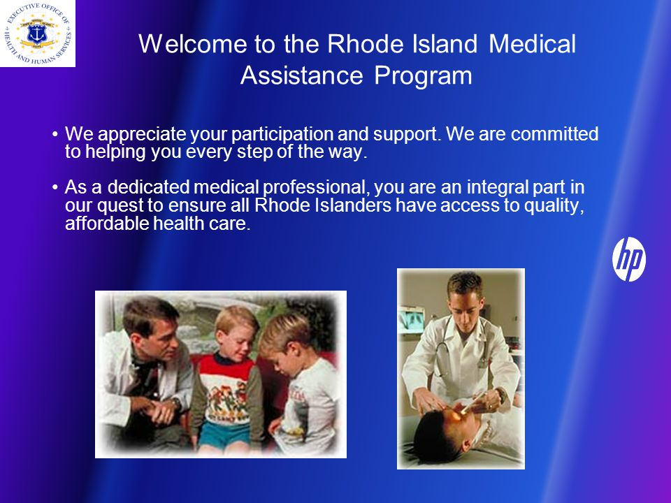 Welcome to the Rhode Island Medical Assistance Program We appreciate your participation and support.