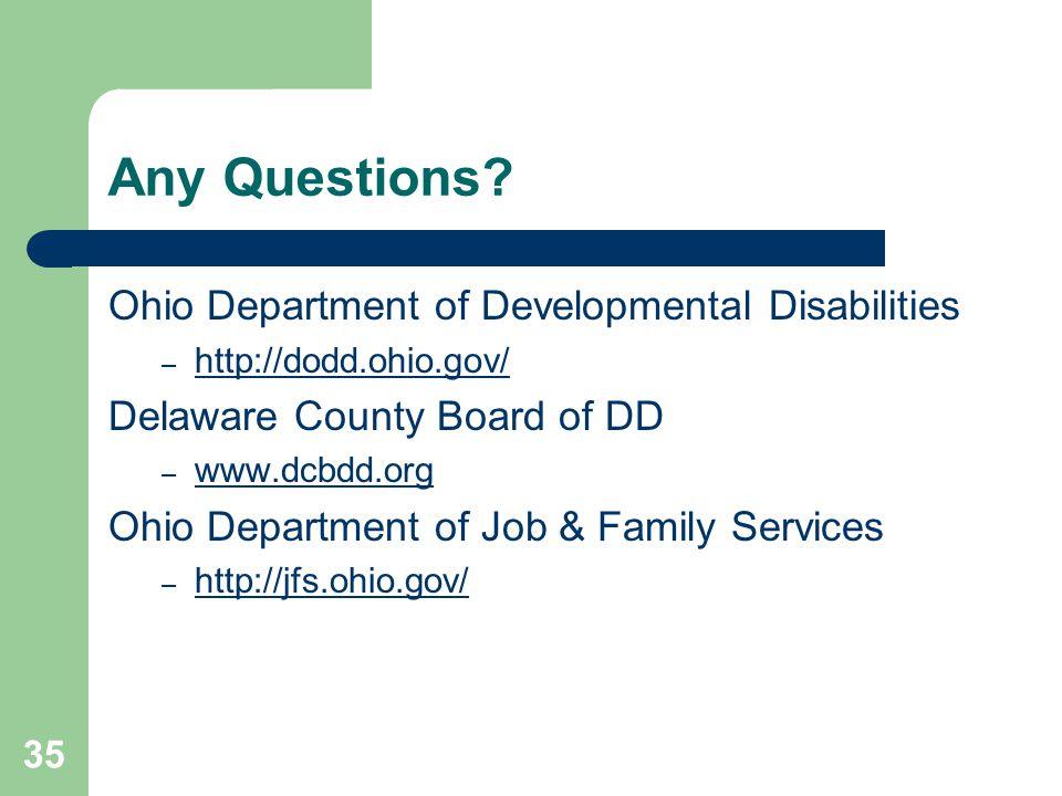 35 Any Questions? Ohio Department of Developmental Disabilities – http://dodd.ohio.gov/ http://dodd.ohio.gov/ Delaware County Board of DD – www.dcbdd.