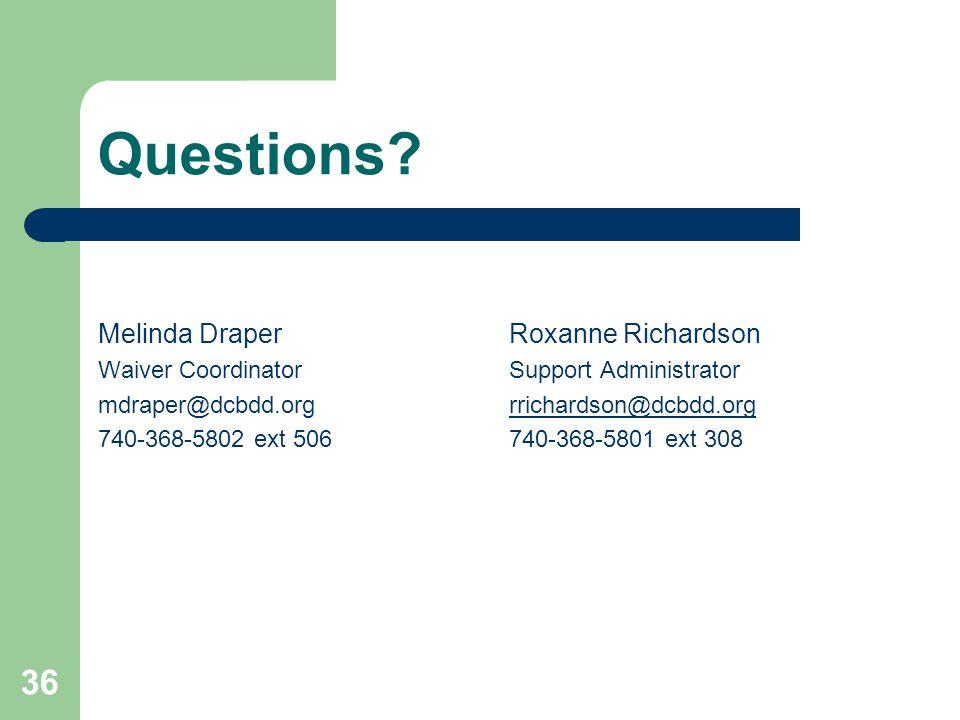 36 Questions? Melinda Draper Waiver Coordinator mdraper@dcbdd.org 740-368-5802 ext 506 Roxanne Richardson Support Administrator rrichardson@dcbdd.org