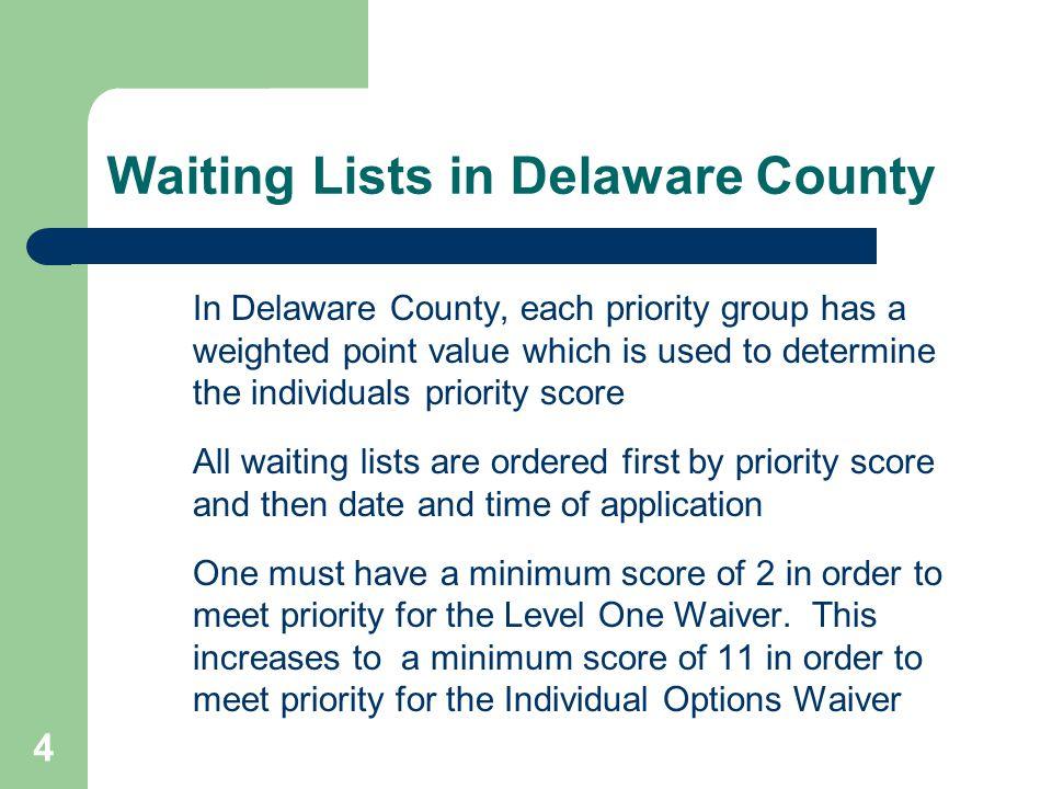 4 Waiting Lists in Delaware County In Delaware County, each priority group has a weighted point value which is used to determine the individuals prior