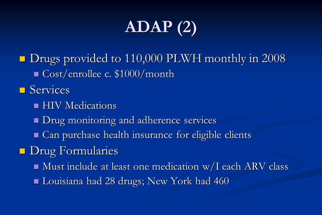 ADAP (2) Drugs provided to 110,000 PLWH monthly in 2008 Drugs provided to 110,000 PLWH monthly in 2008 Cost/enrollee c.