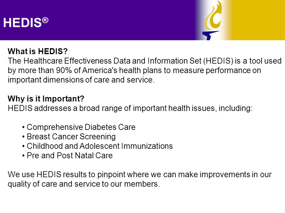 HEDIS Reporting Directprovider.com allows participating providers to view and report on HEDIS measures for our members.