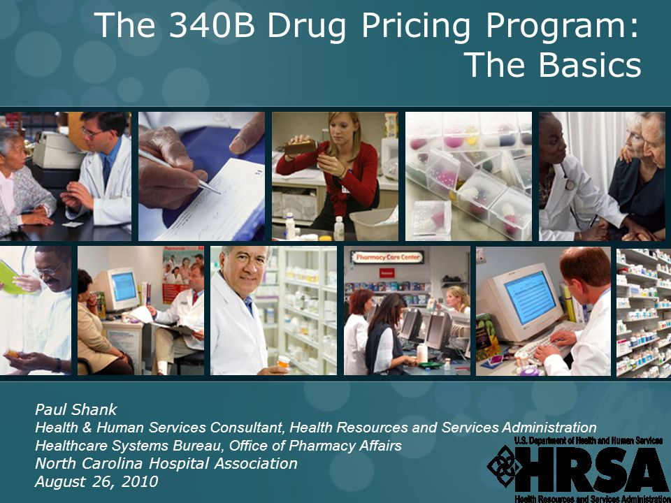 INTEGRITY ● ACCESS ● VALUE 1 The 340B Drug Pricing Program: The Basics Paul Shank Health & Human Services Consultant, Health Resources and Services Ad