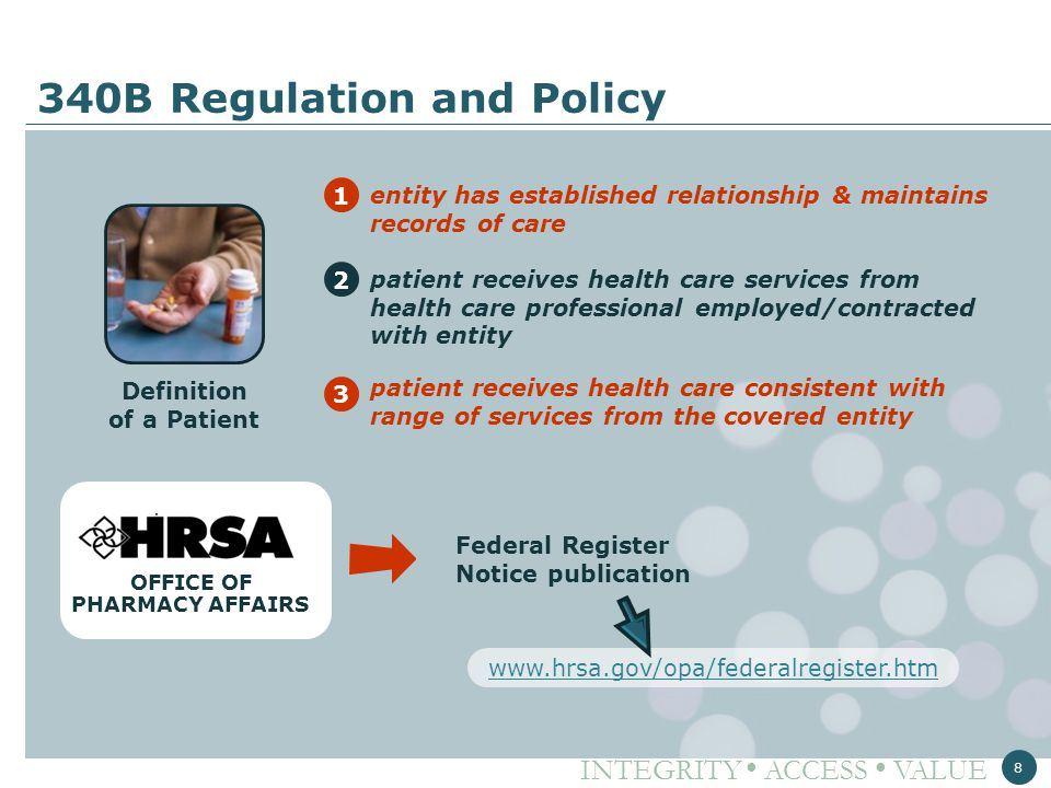 INTEGRITY ● ACCESS ● VALUE 8 340B Regulation and Policy Federal Register Notice publication www.hrsa.gov/opa/federalregister.htm OFFICE OF PHARMACY AF