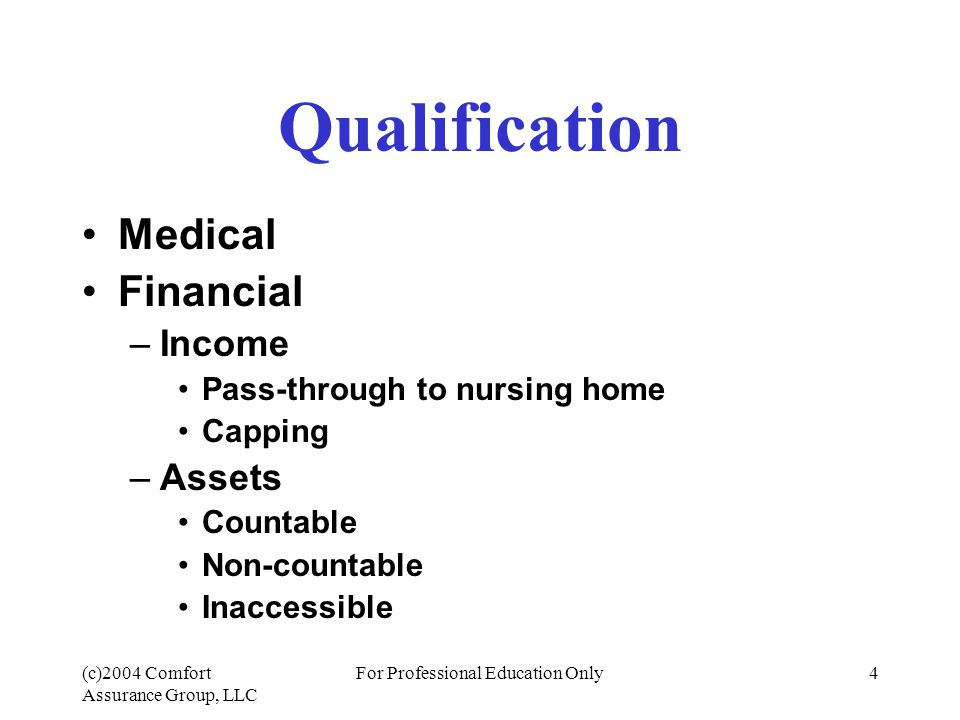 (c)2004 Comfort Assurance Group, LLC For Professional Education Only15 Medicaid Planning Annuities – Immediate –Convert countable assets into income –Must meet strict guidelines Irrevocable Period certain (no life option) over an impaired life expectancy Medicaid friendly –Not so great for individuals –Great for the Community Spouse States are limiting/shutting down