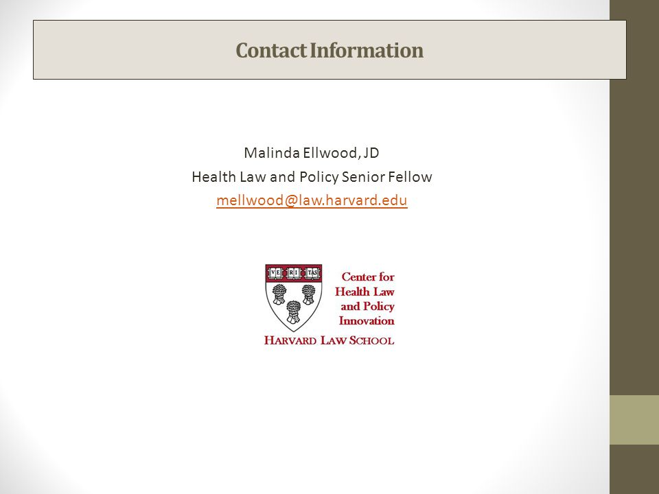 Contact Information Malinda Ellwood, JD Health Law and Policy Senior Fellow mellwood@law.harvard.edu