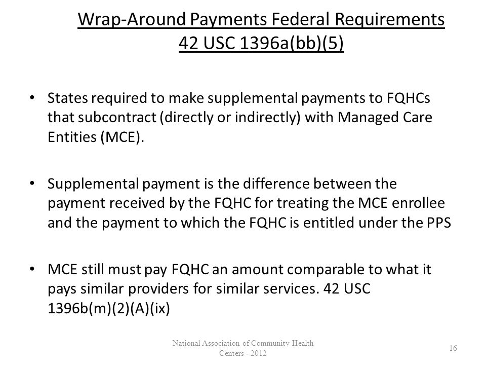 Wrap-Around Payments Federal Requirements 42 USC 1396a(bb)(5) States required to make supplemental payments to FQHCs that subcontract (directly or ind